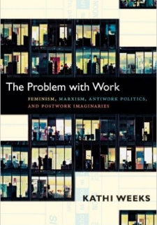 The Problem with Work: Feminism, Marxism, Antiwork Politics and Postwork Imaginaries