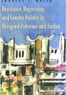 Resistance, Repression and Gender Politics in Occupied Palestine and Jordan